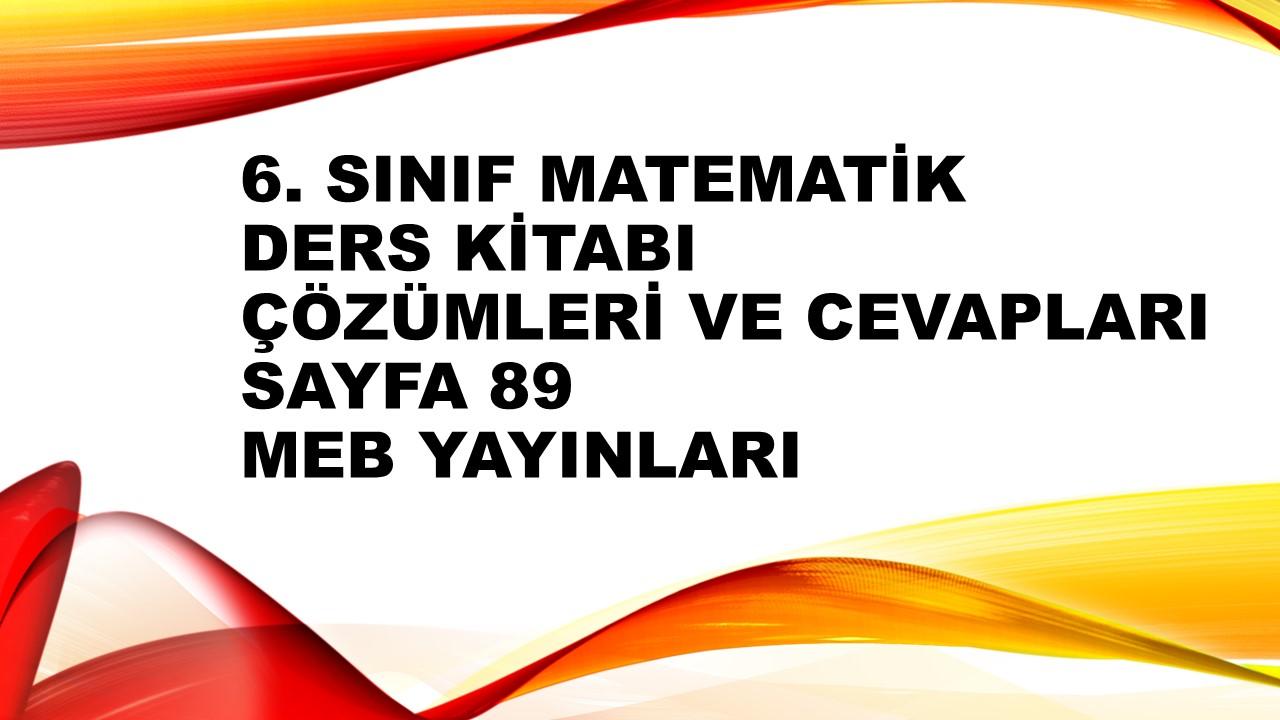 6. Sınıf Matematik Ders Kitabı Çözümleri ve Cevapları Sayfa 89 MEB Yayınları